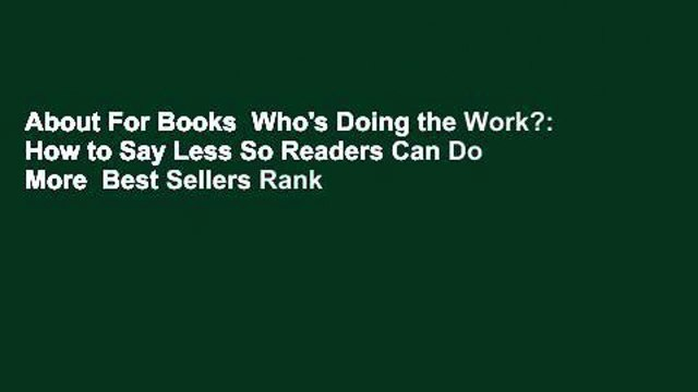 About For Books  Who's Doing the Work?: How to Say Less So Readers Can Do More  Best Sellers Rank