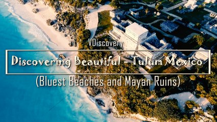 Discovering Beautiful - Tulum Mexico (Bluest Beaches and Mayan Ruins)