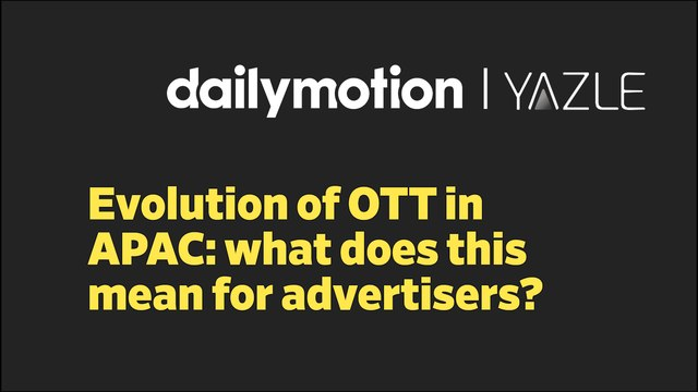 Evolution of OTT in APAC: what does this mean for advertisers?   Ad Voices APAC