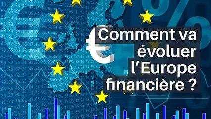 Comment va évoluer l'Europe financière?