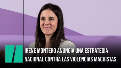 Irene Montero anuncia una Estrategia Nacional contra las Violencias Machistas