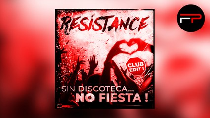 Resistance - Sin Discoteca... No Fiesta !