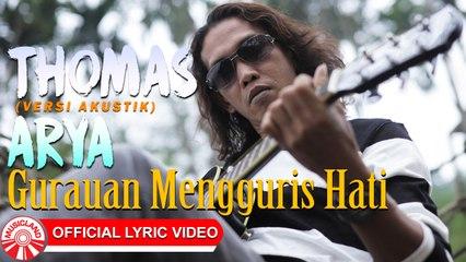 Thomas Arya - Gurauan Mengguris Hati (Versi Akustik) [Official Lyric Video HD]
