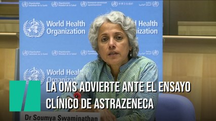 """La OMS, sobre el ensayo clínico de AstraZeneca: """"Es una llamada de atención para todos"""""""