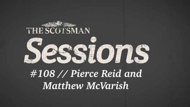 Scotsman Sessions #108: Pierce Reid and Matthew McVarish