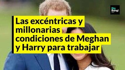 Las excéntricas y millonarias condiciones de Meghan Markle y el príncipe Harry para trabajar