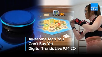 Awesome Tech You Can't Buy Yet | Digital Trends Live 9.14.20