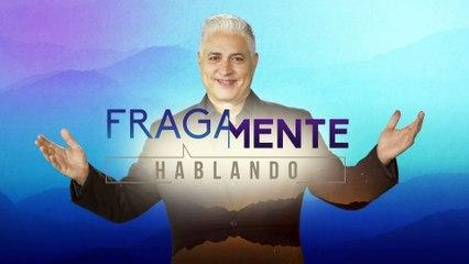FRAGAMENTE HABLANDO