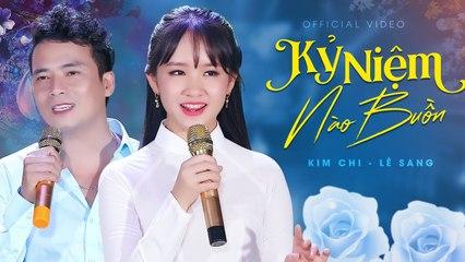 Kỷ Niệm Nào Buồn - Lê Sang v? Kim Chi  Official MV