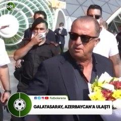 Galatasaray, Azerbaycan'a ulaştı