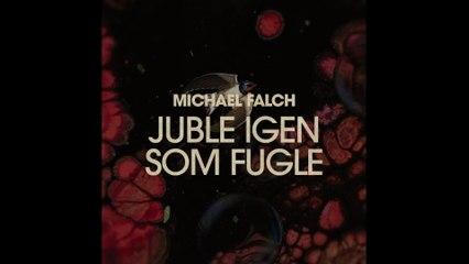 Michael Falch - Juble Igen Som Fugle