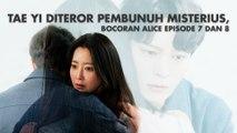 Tae Yi Diteror Pembunuh Misterius, Bocoran Alice Episode 7 dan 8
