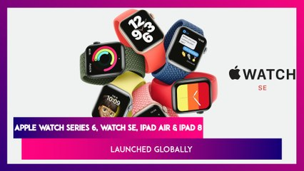 Apple Watch Series Launched: Apple Watch Series 6, Watch SE, iPad Air এবং iPad 8-র দাম, ফিচার একনজরে