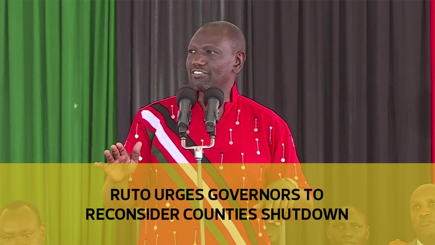 Ruto urges governors to reconsider counties shutdown