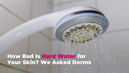 How Bad Is Hard Water for Your Skin? We Asked Derms