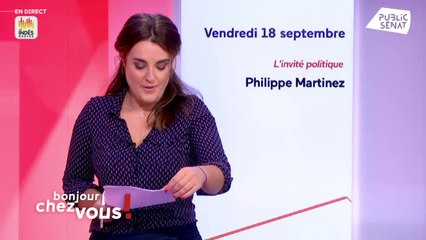 Invité : Philippe Martinez - Bonjour chez vous ! (18/09/2020)