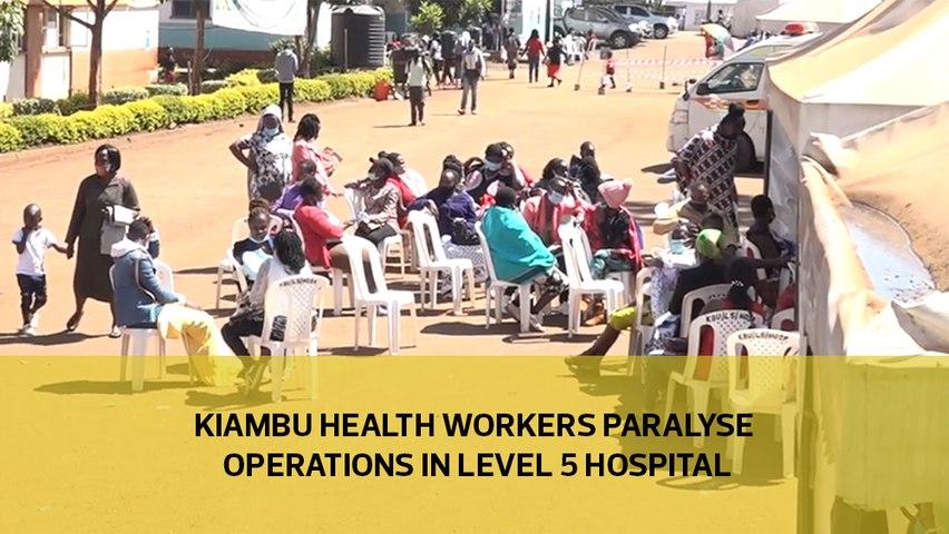 Kiambu health workers paralyse operations in level 5 hospital
