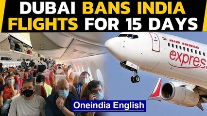 Dubai bans India flights as Covid protocol 'not followed' | Oneindia News