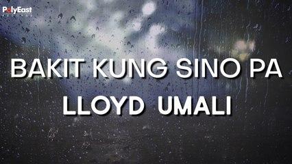 Lloyd Umali - Bakit Kung Sino Pa - (Official Lyric)