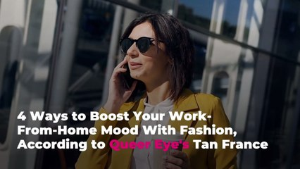 4 Ways to Boost Your Work-From-Home Mood With Fashion, According to Queer Eye's Tan France