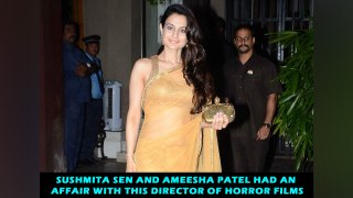 Sushmita Sen and Ameesha Patel had an affair with this director of horror films