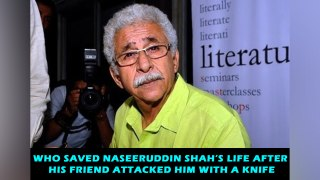 Who saved Naseeruddin Shah's life after his friend attacked him with a knife