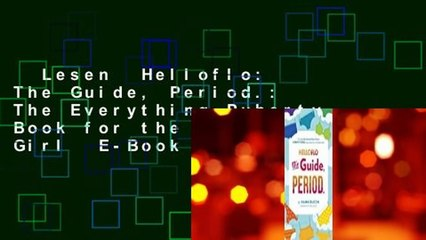 Lesen  Helloflo: The Guide, Period.: The Everything Puberty Book for the Modern Girl  E-Book voll
