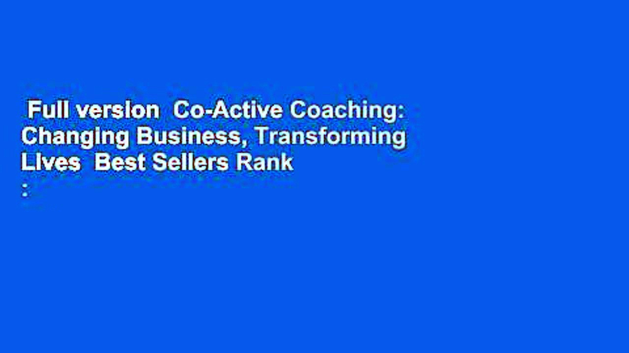 Full version  Co-Active Coaching: Changing Business, Transforming Lives  Best Sellers Rank : #3