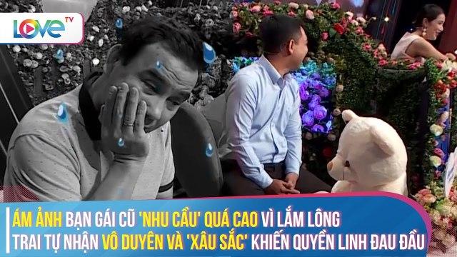 ÁM ẢNH người cũ NHU CẦU CHUYỆN ẤY CAO vì LẮM LÔNG, trai tự nhận vô duyên khiến Quyền Linh đau đầu