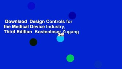 Downlaod  Design Controls for the Medical Device Industry, Third Edition  Kostenloser Zugang
