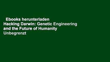 Ebooks herunterladen  Hacking Darwin: Genetic Engineering and the Future of Humanity  Unbegrenzt