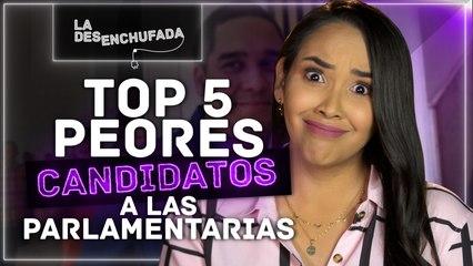 TOP 5 PEORES CANDIDATOS A LAS PARLAMENTARIAS - La Desenchufada Cap. 7