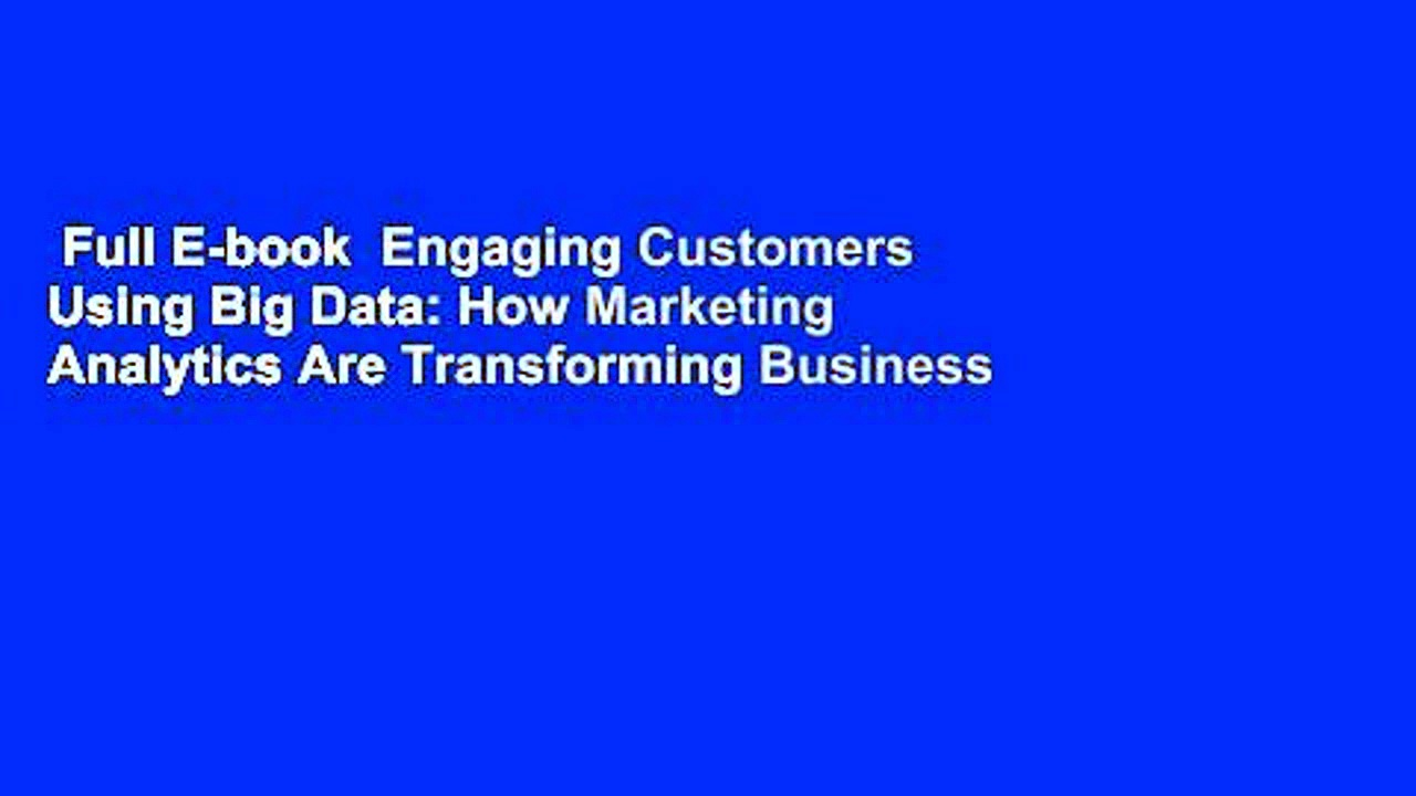 Full E-book  Engaging Customers Using Big Data: How Marketing Analytics Are Transforming Business