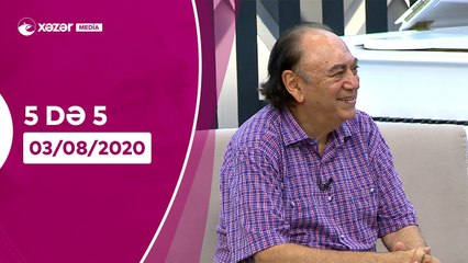 5də 5 -  Cavan Zeynallı, Yaqub Zurufçu  03.08.2020