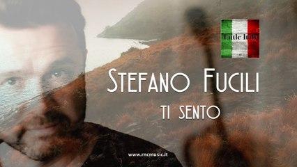 STEFANO FUCILI - Ti Sento