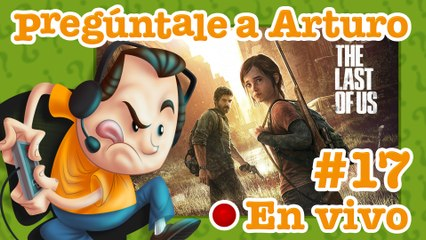 The Last of Us #17 | Pregúntale a Arturo en Vivo (29/07/2020)