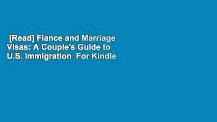 [Read] Fiance and Marriage Visas: A Couple's Guide to U.S. Immigration  For Kindle