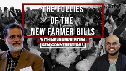 Follies of India's New Farmer Bills | SAM Conversation with Barun Mitra, Founder, Liberty Institute