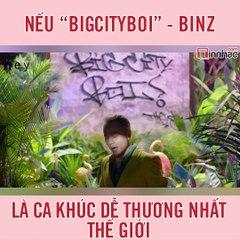 Nếu Bigcityboi là bài hát dễ thương nhất thế giới