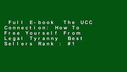 Full E-book  The UCC Connection: How To Free Yourself From Legal Tyranny  Best Sellers Rank : #1