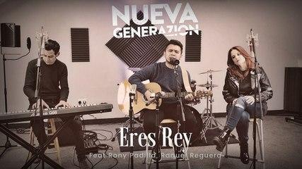 ERES REY - Nueva Generazion Feat Rony Padilla & Raquel Reguera (Version Londres)