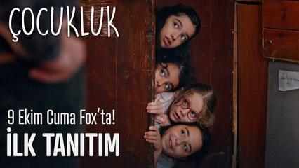 Çocukluk İlk Tanıtımı - 9 Ekim Cuma 20.00'de Fox'ta!