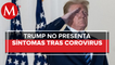 Donald Trump no tiene síntomas de coronavirus, dice médico