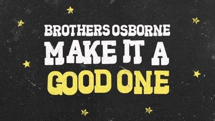 Brothers Osborne - Make It A Good One
