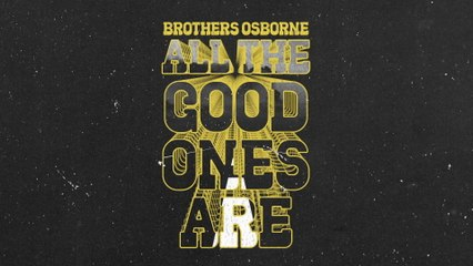 Brothers Osborne - All The Good Ones Are