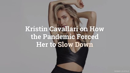 Kristin Cavallari on How the Pandemic Forced Her to Slow Down