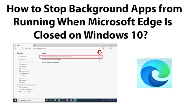 How to Stop Background Apps from Running When Microsoft Edge Is Closed on Windows 10?