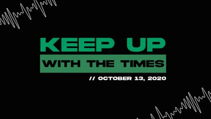 Keep Up With The Times | Oct. 13, 2020