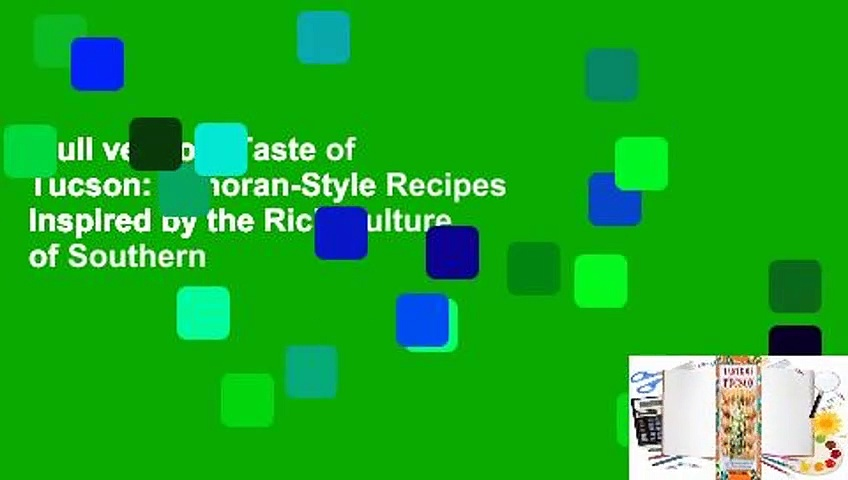 Full version  Taste of Tucson: Sonoran-Style Recipes Inspired by the Rich Culture of Southern