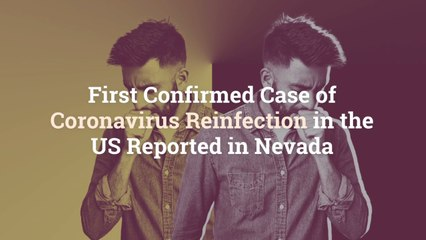 First Confirmed Case of Coronavirus Reinfection in the US Reported in Nevada
